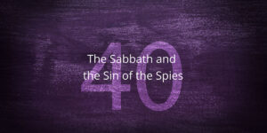 the-sabbath-and-the-sin-of-the-spies