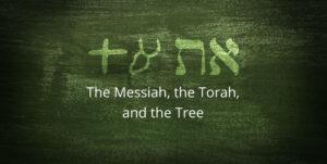 the-messiah-the-torah-and-the-tree