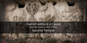 Hatred-without-a-cause-and-the-destruction-of-the-second-temple