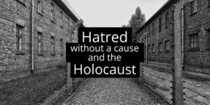 Hatred-without-a-cause-and-the-holocaust-